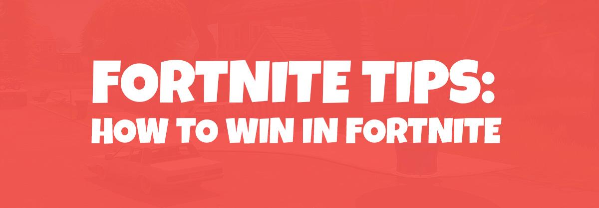 Fortnite Tips How to Win in Fortnite